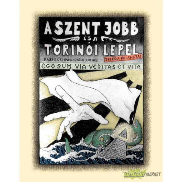 A Szent Jobb és a Torinói Lepel titkos kalandjai